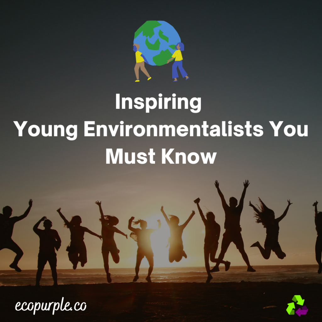 young-environmentalists-you-must-know-ecopurple